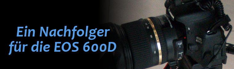 Nachfolger für die 600D